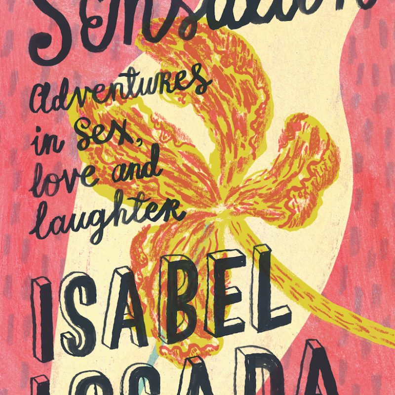 Win a copy of 'Sensation – Adventures is Sex, Love and Laughter' by Isabel Losada