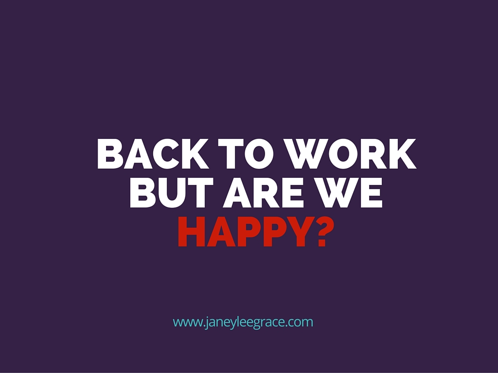 Back To Work, But Are We Happy?